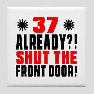 37 Already Shut The Front Door Tile Coaster