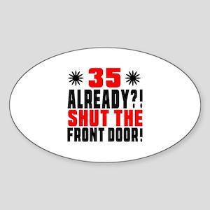35 Already Shut The Front Door Sticker (Oval)