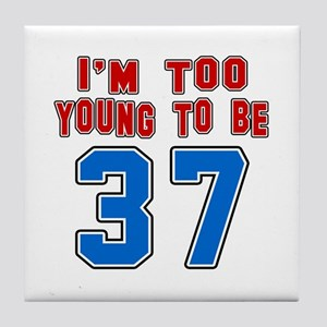 I Am Too Young To Be 37 Tile Coaster
