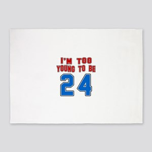 I Am Too Young To Be 24 5'x7'Area Rug