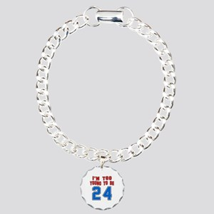 I Am Too Young To Be 24 Charm Bracelet, One Charm