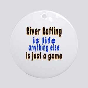 River Rafting Is Life Anything Else Round Ornament