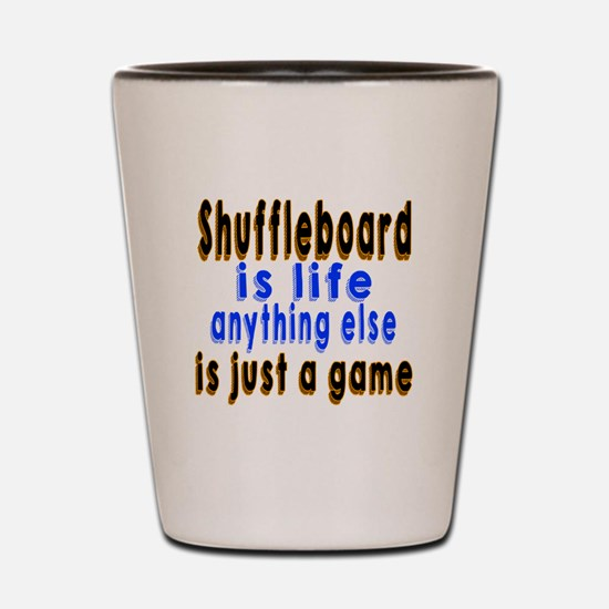 Shuffleboard Is Life Anything Else Shot Glass