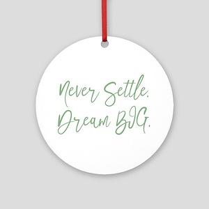 Never Settle Round Ornament