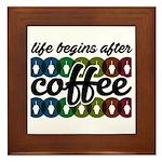 Life begins after coffee Framed Tile