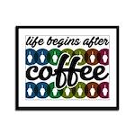 Life begins after coffee Framed Panel Print