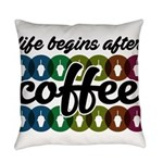 Life begins after coffee Everyday Pillow