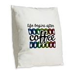 Life begins after coffee Burlap Throw Pillow