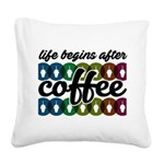Life begins after coffee Square Canvas Pillow