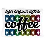 Life begins after coffee Pillow Case