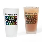 Life begins after coffee Drinking Glass