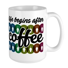 Life begins after coffee Mugs