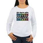 Life begins after coffee Long Sleeve T-Shirt