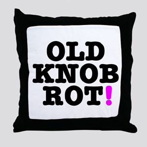 OLD KNOB ROT! - GOT THE CLAP! Throw Pillow