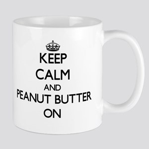 Keep Calm and Peanut Butter ON Mugs