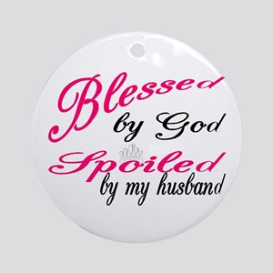 Blessed by God, Spoiled by My husba Round Ornament