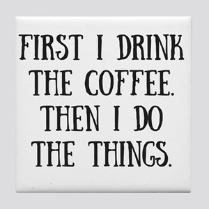Coffee Then the Things Tile Coaster