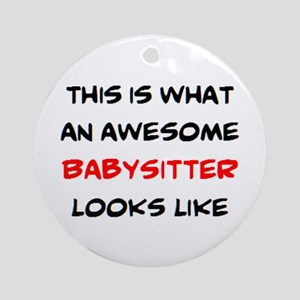 awesome babysitter Round Ornament
