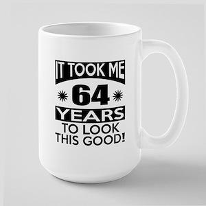 It Took Me 64 Years To Look This Good Large Mug