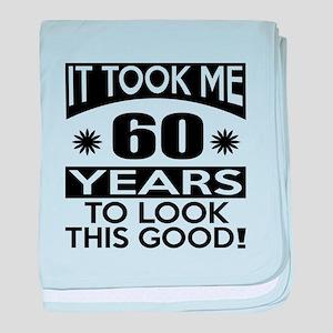 It Took Me 60 Years To Look This Good baby blanket