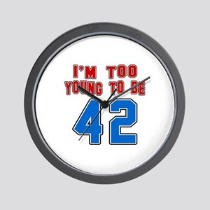 I Am Too Young To Be 42 Wall Clock