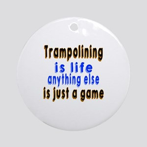 Trampolining Is Life Anything Else Round Ornament