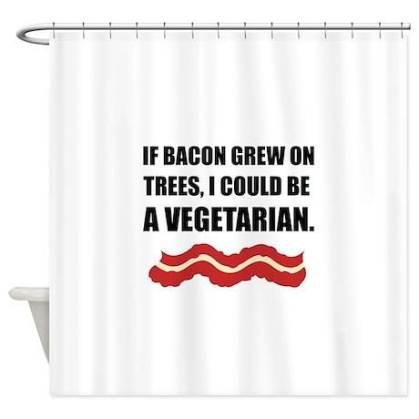 Bacon Grew Trees Vegetarian Shower Curtain