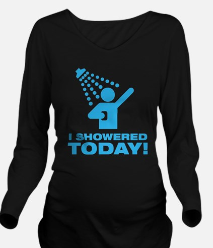 I Showered Today! T-Shirt