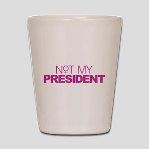 Not My President Women Shot Glass