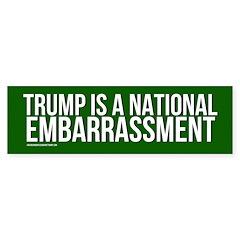 Trump Is A National Embarrassment Bumper Bumper Sticker