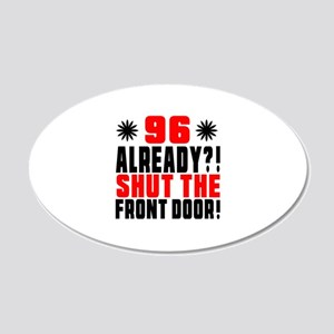 96 Already Shut The Front D0 20x12 Oval Wall Decal