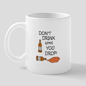 DON'T DRINK UNTIL YOU DROP! Mug