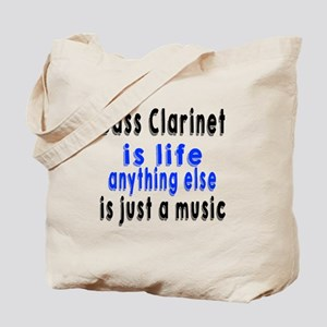 Bass Clarinet Is Life Anything Else Is Ju Tote Bag