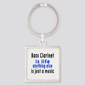 Bass Clarinet Is Life Anything Els Square Keychain