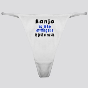 Banjo Is Life Anything Else Is Just Classic Thong
