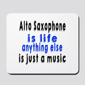 Alto Saxophone Is Life Anything Else Is Mousepad