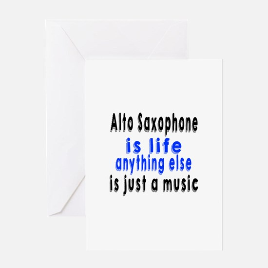Alto Saxophone Is Life Anything Else Greeting Card