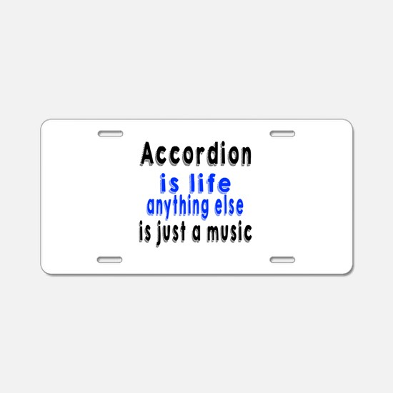 Accordion Is Life Anything Aluminum License Plate