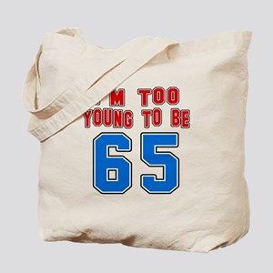 I Am Too Young To Be 65 Tote Bag