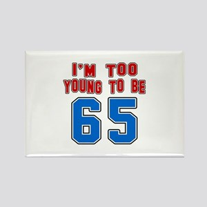 I Am Too Young To Be 65 Rectangle Magnet