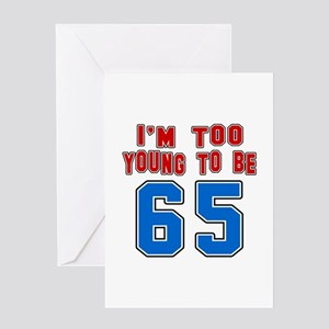 I Am Too Young To Be 65 Greeting Card