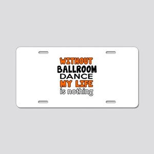 Without Ballroom Dance Aluminum License Plate