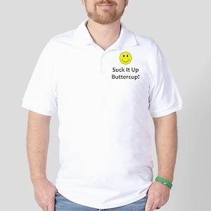 Suck it up buttercup! Golf Shirt