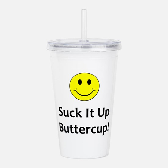 Suck it up buttercup! Acrylic Double-wall Tumbler