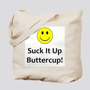 Suck it up buttercup! Tote Bag