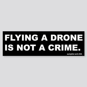 Flying A Drone Is Not A Crime Bumper Sticker