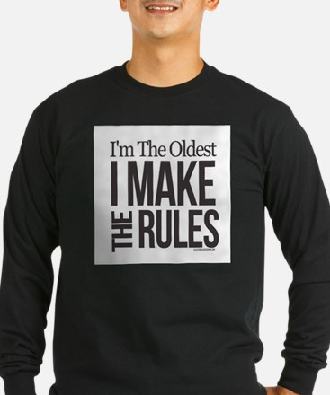 I'M THE OLDEST I MAKE THE RULES Long Sleeve T-Shir