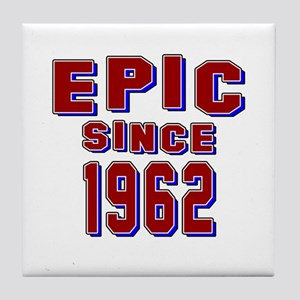 Epic Since 1962 Birthday Designs Tile Coaster