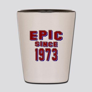 Epic Since 1973 Birthday Designs Shot Glass