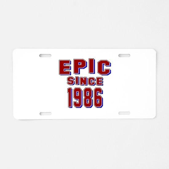 Epic Since 1986 Birthday De Aluminum License Plate